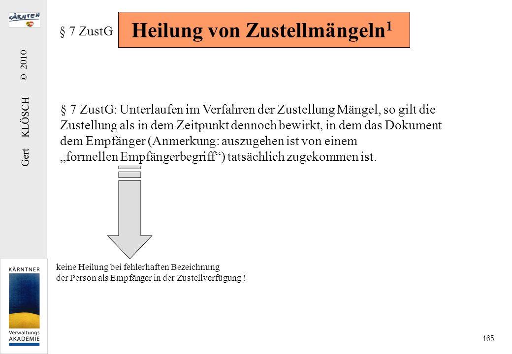 Gert KLÖSCH © 2010 165 Heilung von Zustellmängeln 1 § 7 ZustG § 7 ZustG: Unterlaufen im Verfahren der Zustellung Mängel, so gilt die Zustellung als in