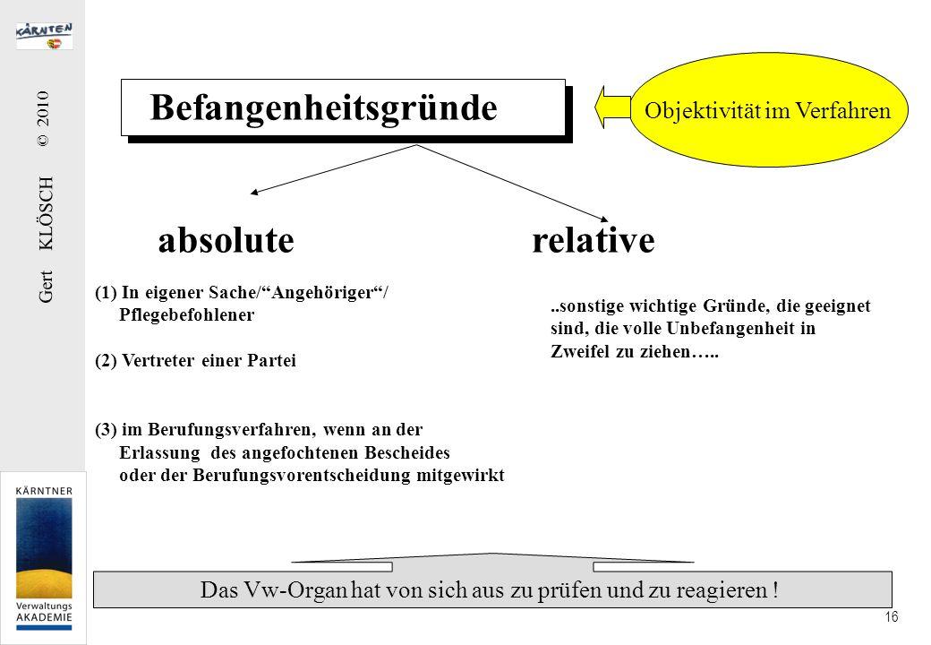 Gert KLÖSCH © 2010 16 Befangenheitsgründe absolute relative (1) In eigener Sache/Angehöriger/ Pflegebefohlener (2) Vertreter einer Partei (3) im Beruf