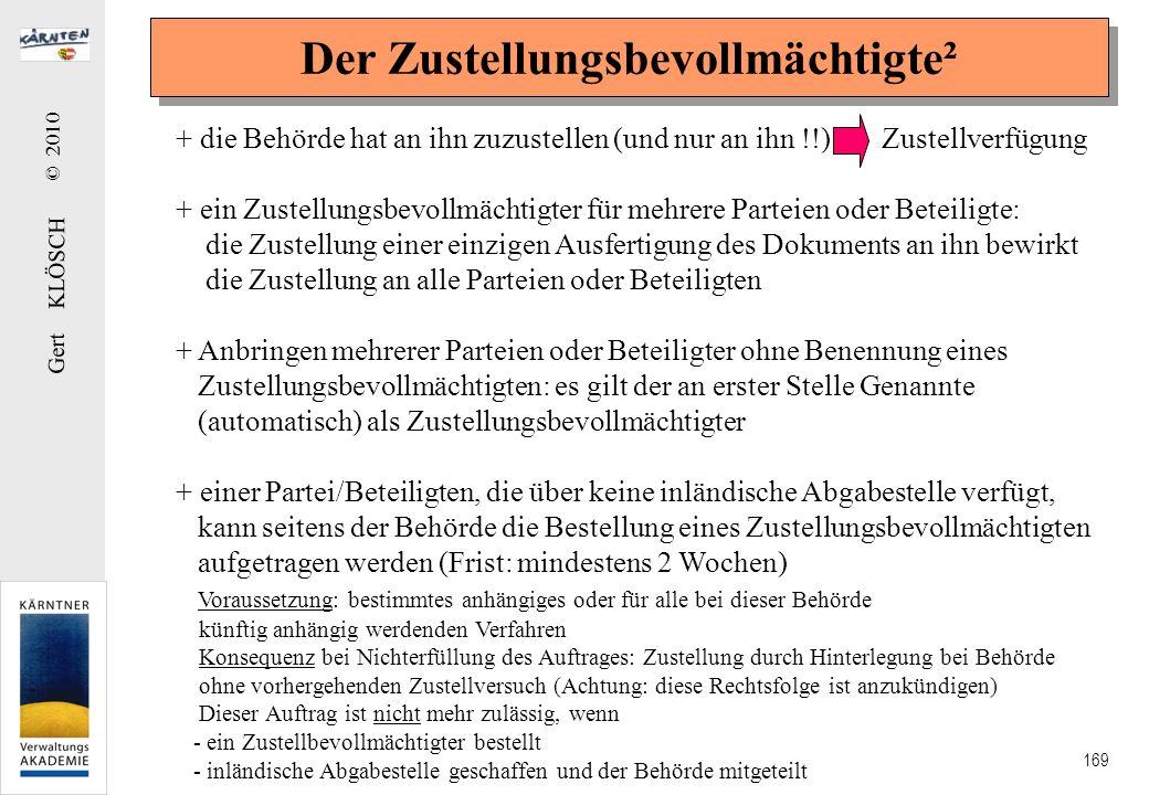 Gert KLÖSCH © 2010 169 Der Zustellungsbevollmächtigte² + die Behörde hat an ihn zuzustellen (und nur an ihn !!) Zustellverfügung + ein Zustellungsbevo