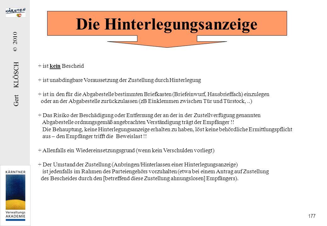 Gert KLÖSCH © 2010 177 Die Hinterlegungsanzeige + ist kein Bescheid + ist unabdingbare Voraussetzung der Zustellung durch Hinterlegung + ist in den fü