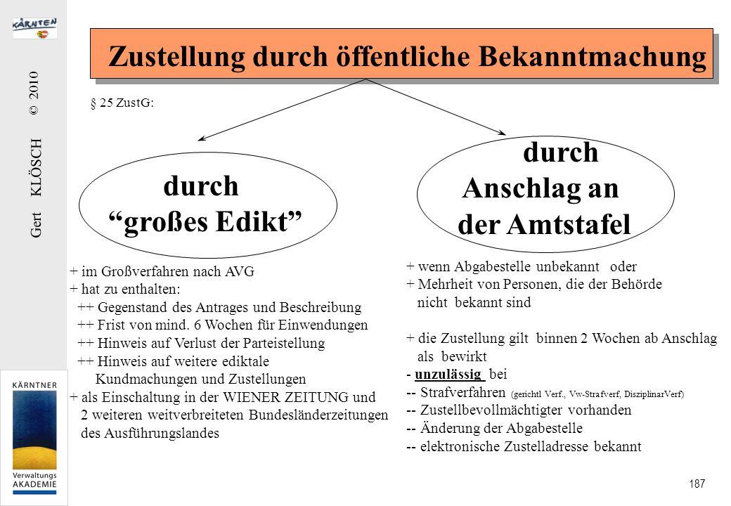 Gert KLÖSCH © 2010 187 Zustellung durch öffentliche Bekanntmachung durch großes Edikt durch Anschlag an der Amtstafel + im Großverfahren nach AVG + ha