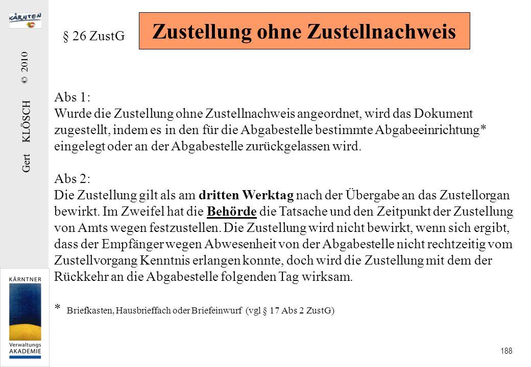 Gert KLÖSCH © 2010 188 Zustellung ohne Zustellnachweis § 26 ZustG Abs 1: Wurde die Zustellung ohne Zustellnachweis angeordnet, wird das Dokument zuges