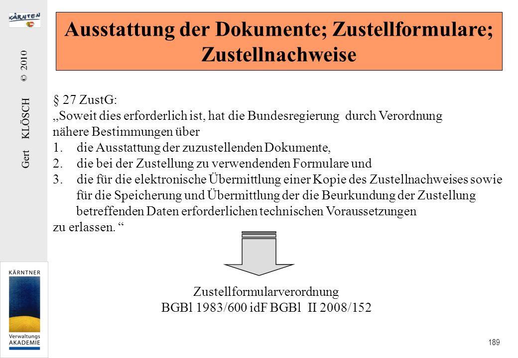 Gert KLÖSCH © 2010 189 Ausstattung der Dokumente; Zustellformulare; Zustellnachweise § 27 ZustG: Soweit dies erforderlich ist, hat die Bundesregierung