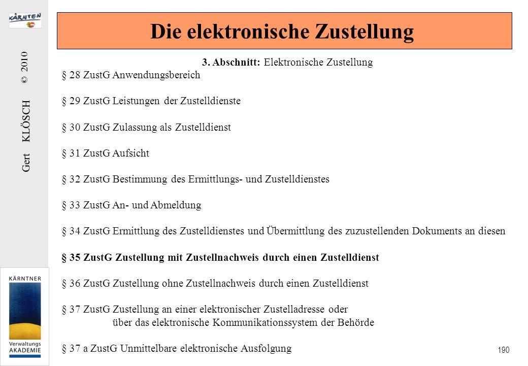 Gert KLÖSCH © 2010 190 Die elektronische Zustellung 3. Abschnitt: Elektronische Zustellung § 28 ZustG Anwendungsbereich § 29 ZustG Leistungen der Zust