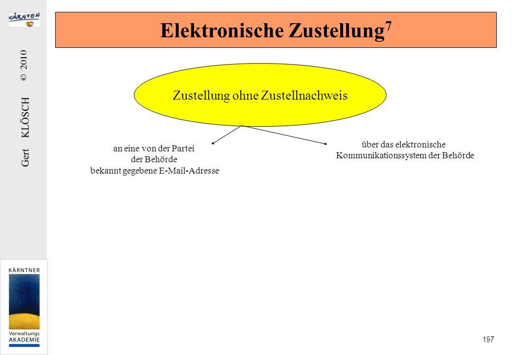 Gert KLÖSCH © 2010 197 Elektronische Zustellung 7 Zustellung ohne Zustellnachweis an eine von der Partei der Behörde bekannt gegebene E-Mail-Adresse ü