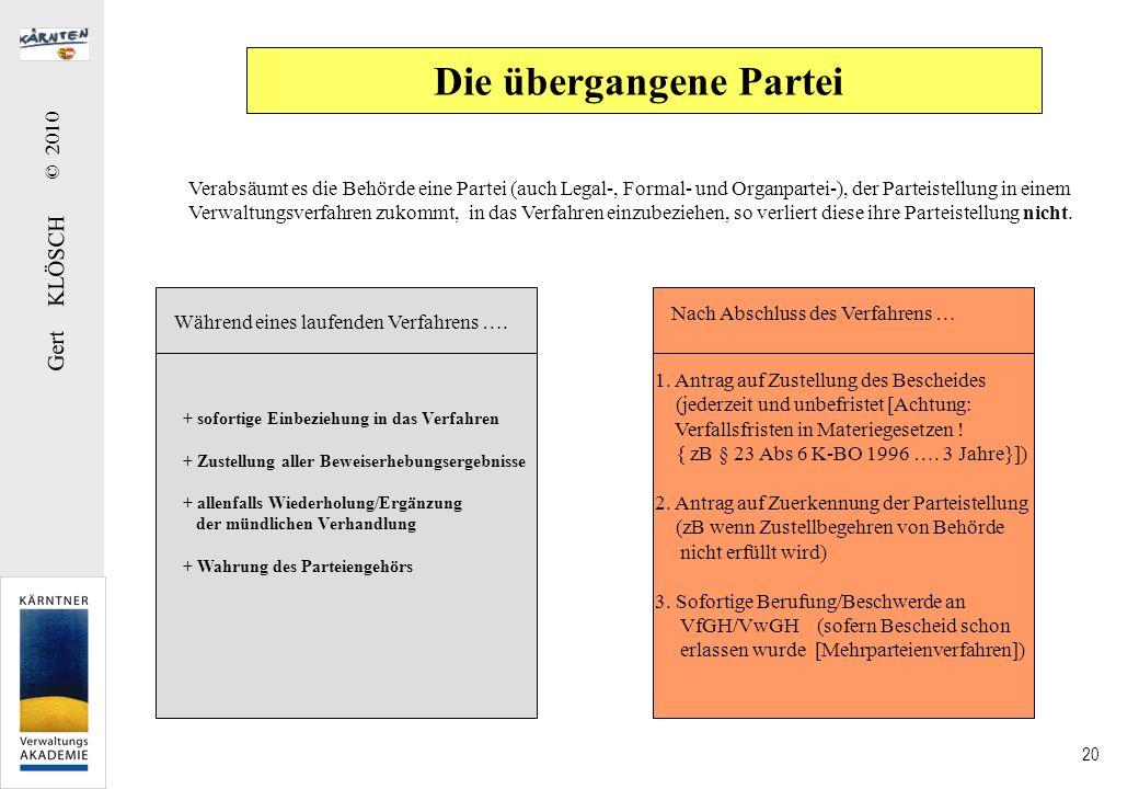 Gert KLÖSCH © 2010 20 Die übergangene Partei Verabsäumt es die Behörde eine Partei (auch Legal-, Formal- und Organpartei-), der Parteistellung in eine