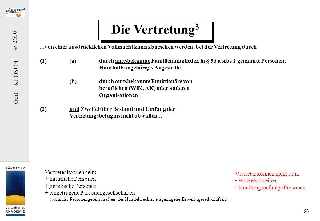 Gert KLÖSCH © 2010 26 Die Vertretung 3...von einer ausdrücklichen Vollmacht kann abgesehen werden, bei der Vertretung durch (1)(a)durch amtsbekannte F