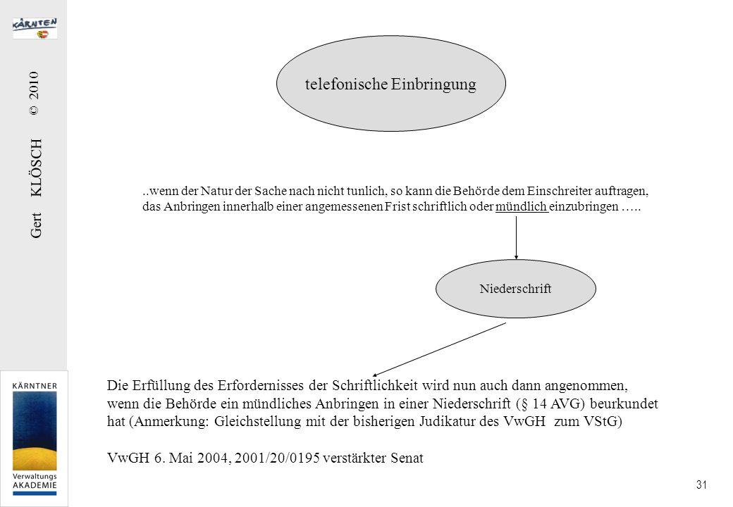 Gert KLÖSCH © 2010 31 Die Erfüllung des Erfordernisses der Schriftlichkeit wird nun auch dann angenommen, wenn die Behörde ein mündliches Anbringen in