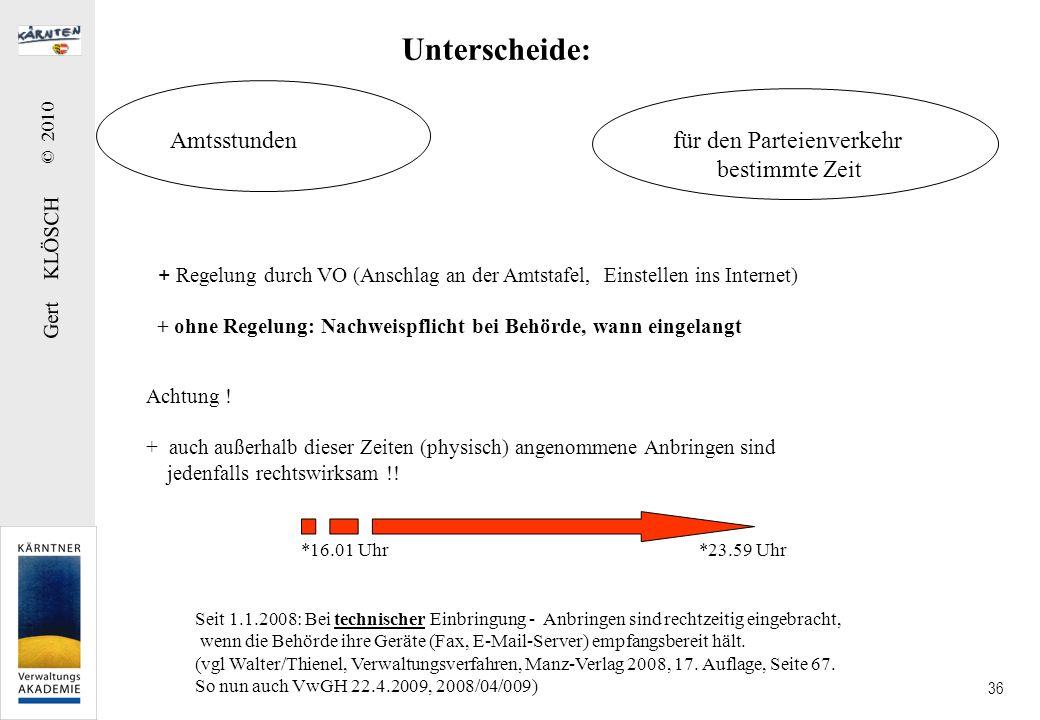 Gert KLÖSCH © 2010 36 Unterscheide: Amtsstundenfür den Parteienverkehr bestimmte Zeit + Regelung durch VO (Anschlag an der Amtstafel, Einstellen ins I
