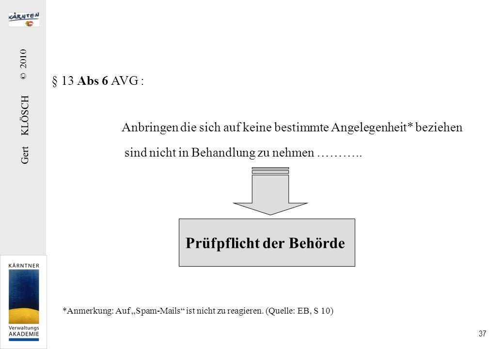 Gert KLÖSCH © 2010 37 § 13 Abs 6 AVG : Anbringen die sich auf keine bestimmte Angelegenheit* beziehen Prüfpflicht der Behörde sind nicht in Behandlung