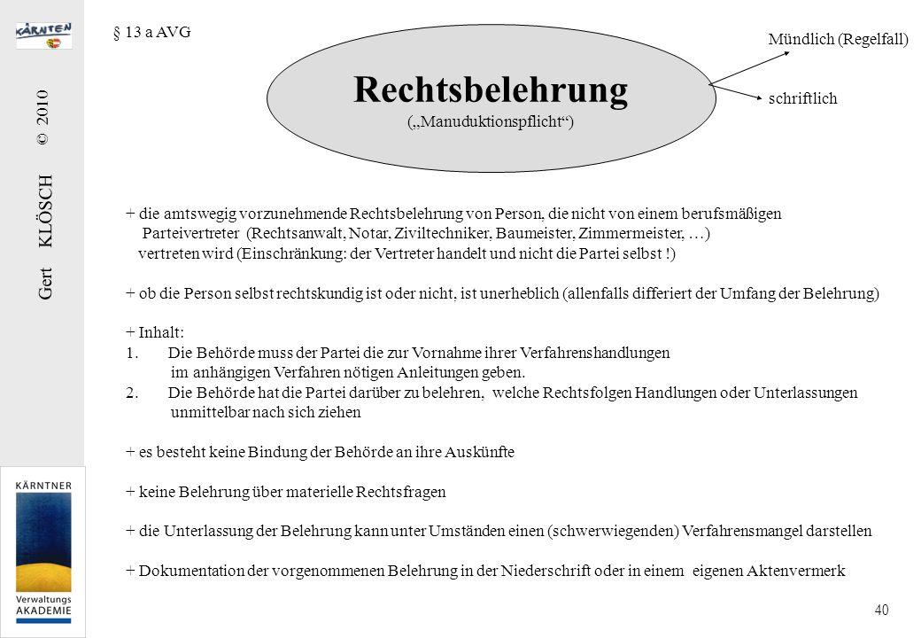Gert KLÖSCH © 2010 40 § 13 a AVG Rechtsbelehrung (Manuduktionspflicht) + die amtswegig vorzunehmende Rechtsbelehrung von Person, die nicht von einem b