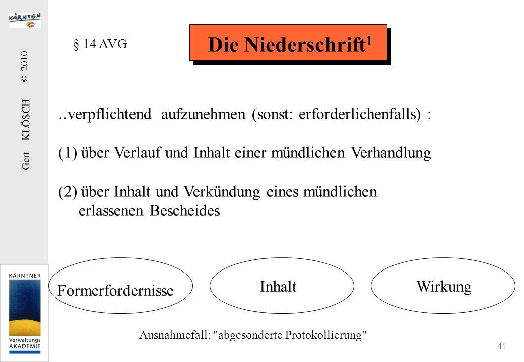 Gert KLÖSCH © 2010 41 Die Niederschrift 1.. verpflichtend aufzunehmen (sonst: erforderlichenfalls) : (1) über Verlauf und Inhalt einer mündlichen Verh