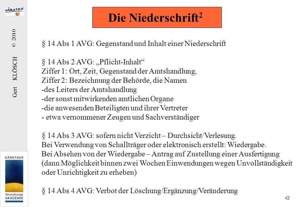 Gert KLÖSCH © 2010 42 Die Niederschrift 2 § 14 Abs 1 AVG: Gegenstand und Inhalt einer Niederschrift § 14 Abs 2 AVG: Pflicht-Inhalt Ziffer 1: Ort, Zeit
