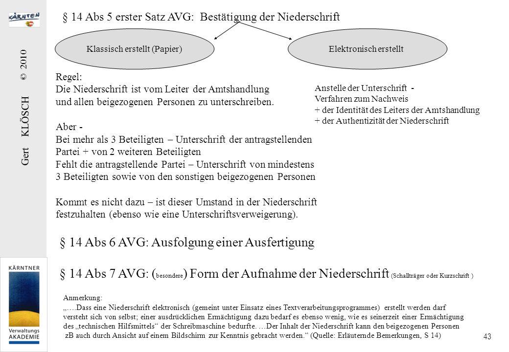 Gert KLÖSCH © 2010 43 Regel: Die Niederschrift ist vom Leiter der Amtshandlung und allen beigezogenen Personen zu unterschreiben. Aber - Bei mehr als