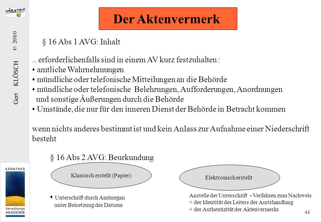Gert KLÖSCH © 2010 44 Der Aktenvermerk § 16 Abs 1 AVG: Inhalt.. erforderlichenfalls sind in einem AV kurz festzuhalten : amtliche Wahrnehmungen mündli