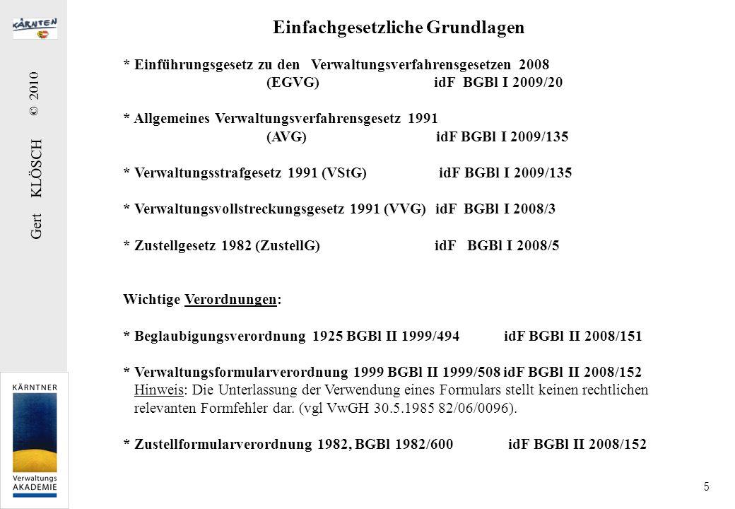 Gert KLÖSCH © 2010 5 Einfachgesetzliche Grundlagen * Einführungsgesetz zu den Verwaltungsverfahrensgesetzen 2008 (EGVG) idF BGBl I 2009/20 * Allgemein