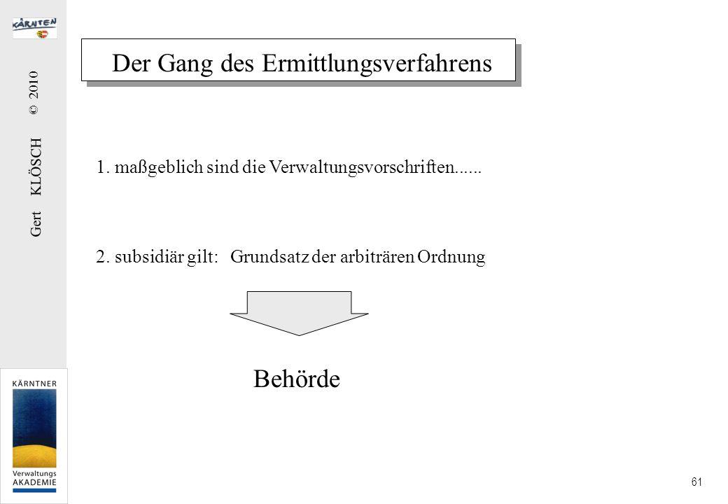 Gert KLÖSCH © 2010 61 Der Gang des Ermittlungsverfahrens 1. maßgeblich sind die Verwaltungsvorschriften...... 2. subsidiär gilt: Grundsatz der arbiträ