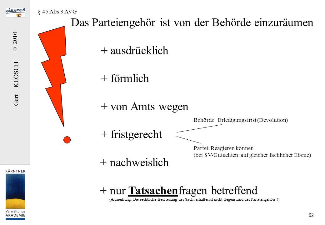 Gert KLÖSCH © 2010 62 Das Parteiengehör ist von der Behörde einzuräumen + + ausdrücklich + förmlich + von Amts wegen + fristgerecht + nachweislich + n