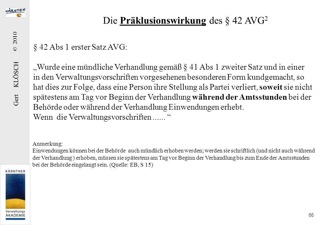 Gert KLÖSCH © 2010 66 § 42 Abs 1 erster Satz AVG: Wurde eine mündliche Verhandlung gemäß § 41 Abs 1 zweiter Satz und in einer in den Verwaltungsvorsch