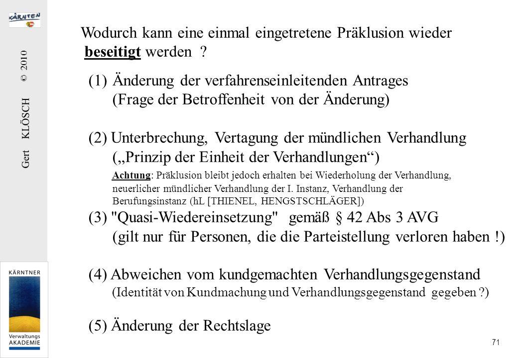 Gert KLÖSCH © 2010 71 Wodurch kann eine einmal eingetretene Präklusion wieder beseitigt werden ? (1)Änderung der verfahrenseinleitenden Antrages (Frag
