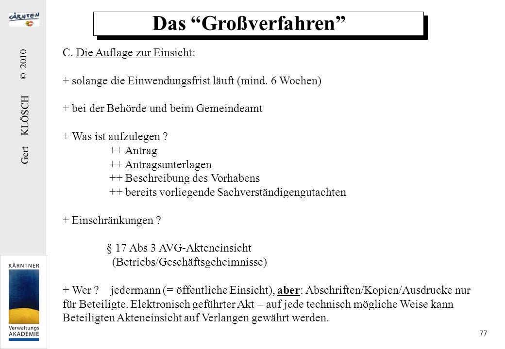 Gert KLÖSCH © 2010 77 Das Großverfahren C. Die Auflage zur Einsicht: + solange die Einwendungsfrist läuft (mind. 6 Wochen) + bei der Behörde und beim