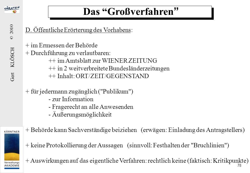 Gert KLÖSCH © 2010 78 Das Großverfahren D. Öffentliche Erörterung des Vorhabens: + im Ermessen der Behörde + Durchführung zu verlautbaren: ++ im Amtsb