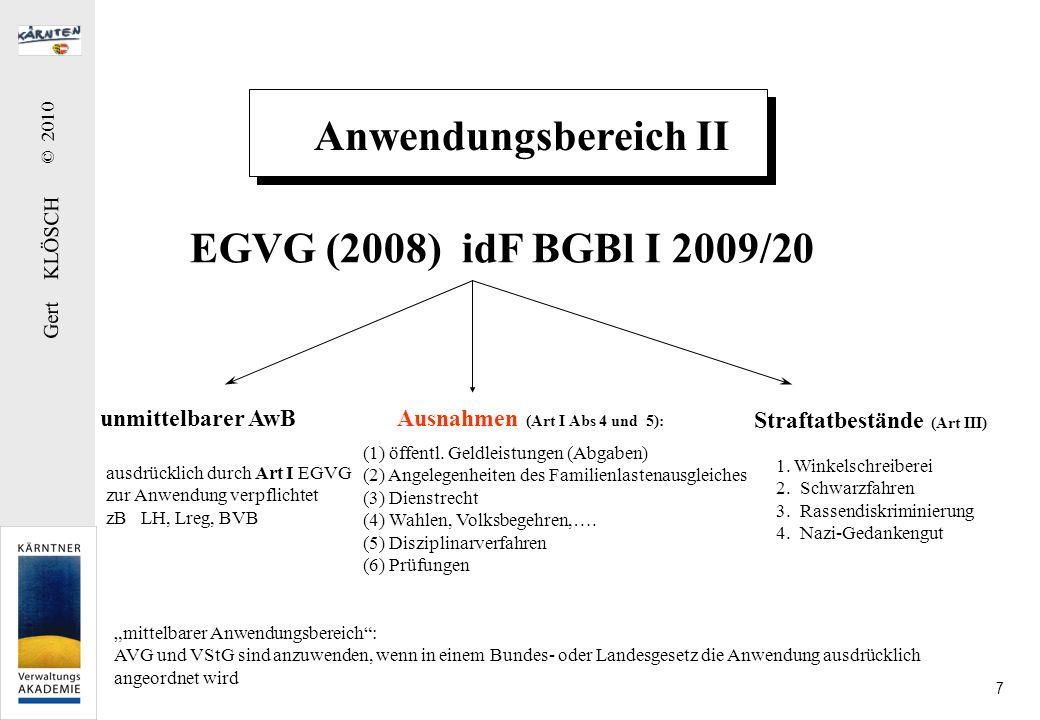 Gert KLÖSCH © 2010 7 Anwendungsbereich II EGVG (2008) idF BGBl I 2009/20 unmittelbarer AwB Ausnahmen (Art I Abs 4 und 5): ausdrücklich durch Art I EGV