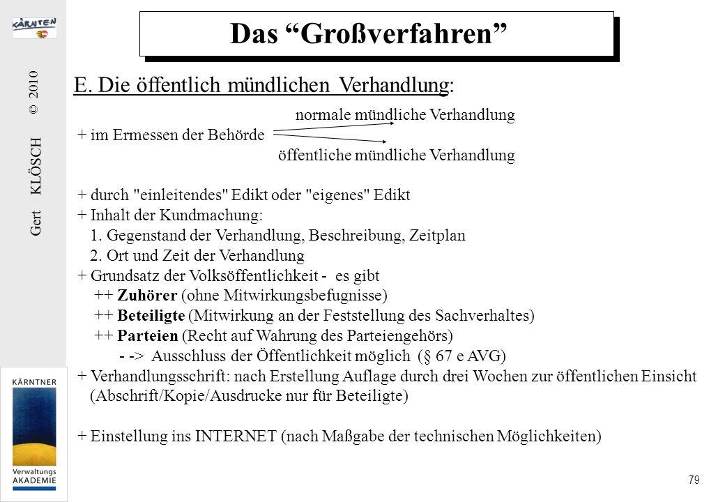 Gert KLÖSCH © 2010 79 Das Großverfahren E. Die öffentlich mündlichen Verhandlung: normale mündliche Verhandlung + im Ermessen der Behörde öffentliche