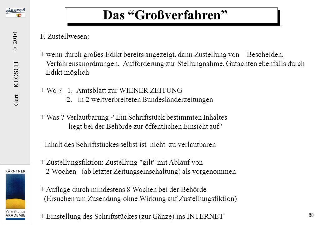 Gert KLÖSCH © 2010 80 Das Großverfahren F. Zustellwesen: + wenn durch großes Edikt bereits angezeigt, dann Zustellung von Bescheiden, Verfahrensanordn