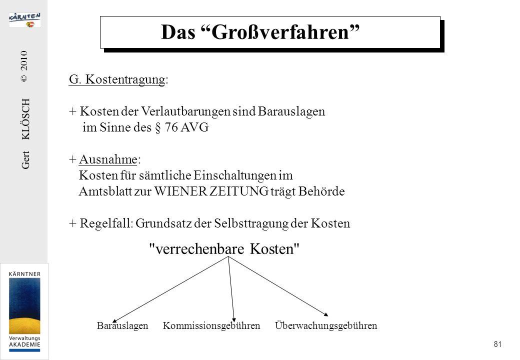 Gert KLÖSCH © 2010 81 Das Großverfahren G. Kostentragung: + Kosten der Verlautbarungen sind Barauslagen im Sinne des § 76 AVG + Ausnahme: Kosten für s