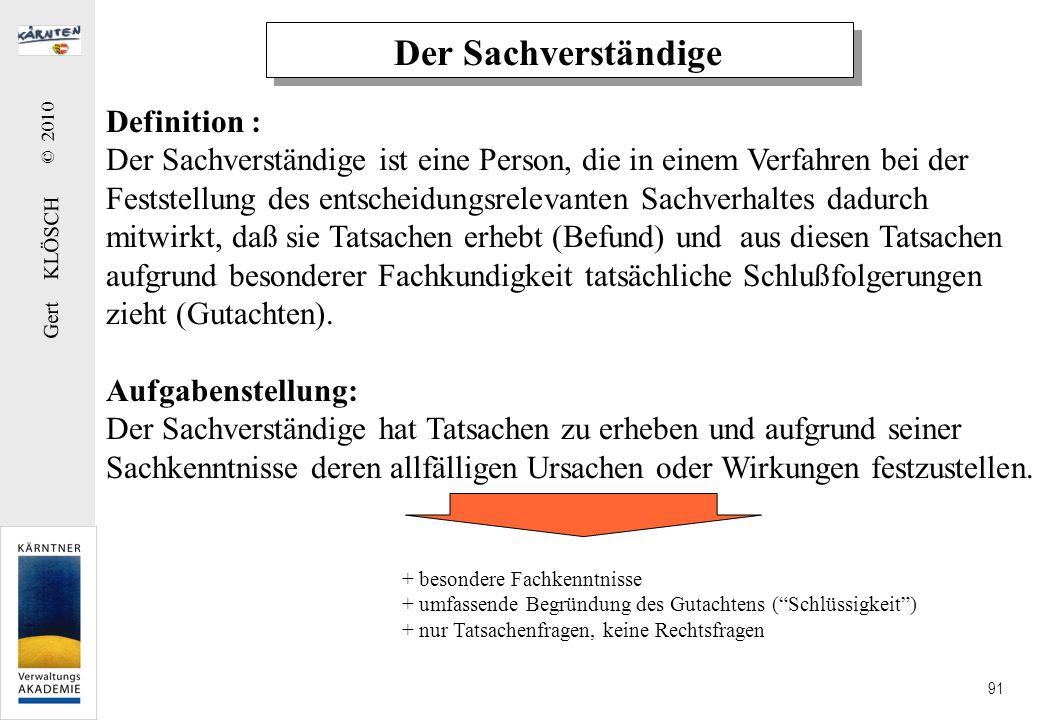 Gert KLÖSCH © 2010 91 Der Sachverständige Definition : Der Sachverständige ist eine Person, die in einem Verfahren bei der Feststellung des entscheidu