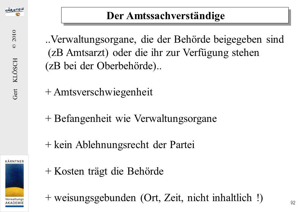 Gert KLÖSCH © 2010 92 Der Amtssachverständige..Verwaltungsorgane, die der Behörde beigegeben sind (zB Amtsarzt) oder die ihr zur Verfügung stehen (zB