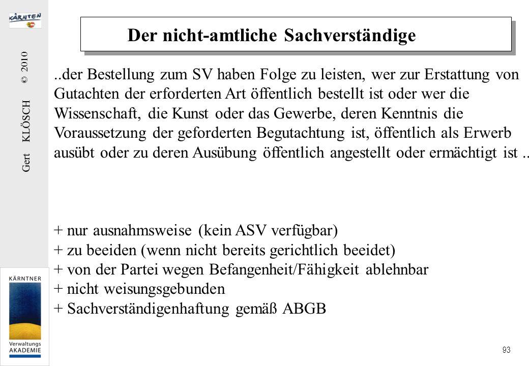 Gert KLÖSCH © 2010 93 Der nicht-amtliche Sachverständige..der Bestellung zum SV haben Folge zu leisten, wer zur Erstattung von Gutachten der erfordert