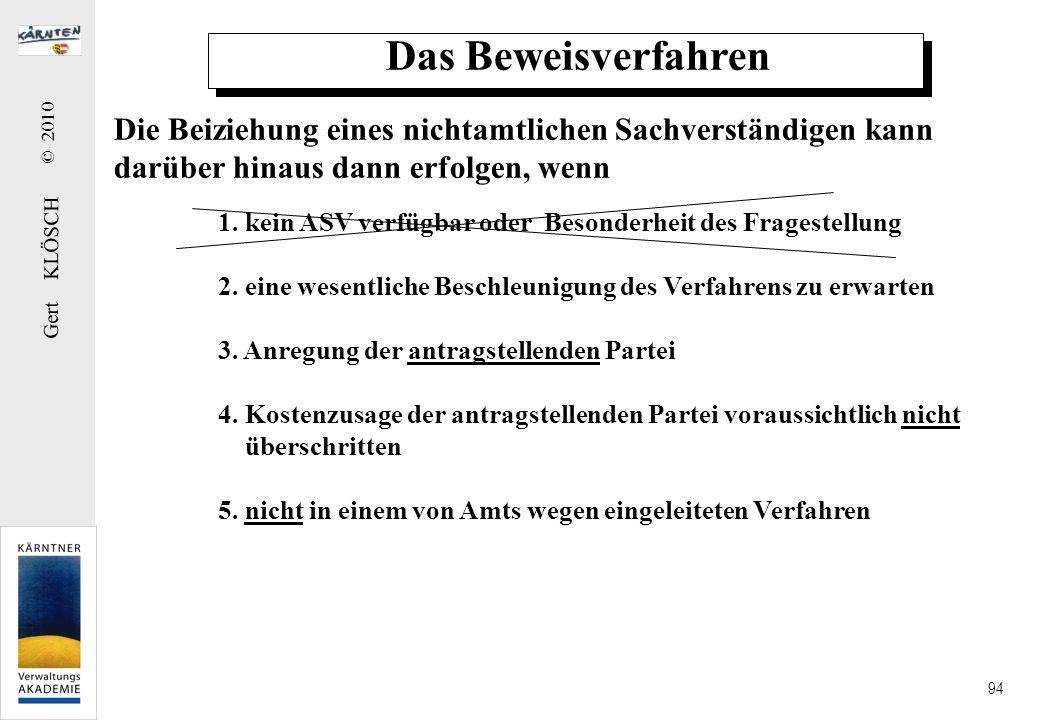 Gert KLÖSCH © 2010 94 Das Beweisverfahren Die Beiziehung eines nichtamtlichen Sachverständigen kann darüber hinaus dann erfolgen, wenn 1. kein ASV ver