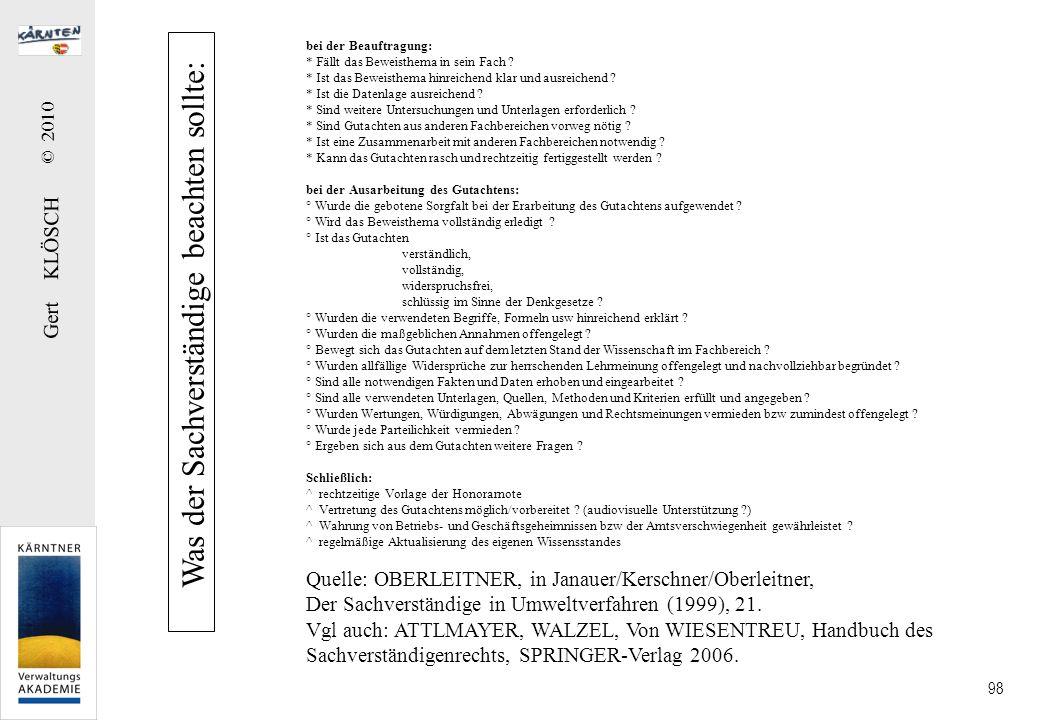 Gert KLÖSCH © 2010 98 Was der Sachverständige beachten sollte: bei der Beauftragung: * Fällt das Beweisthema in sein Fach ? * Ist das Beweisthema hinr