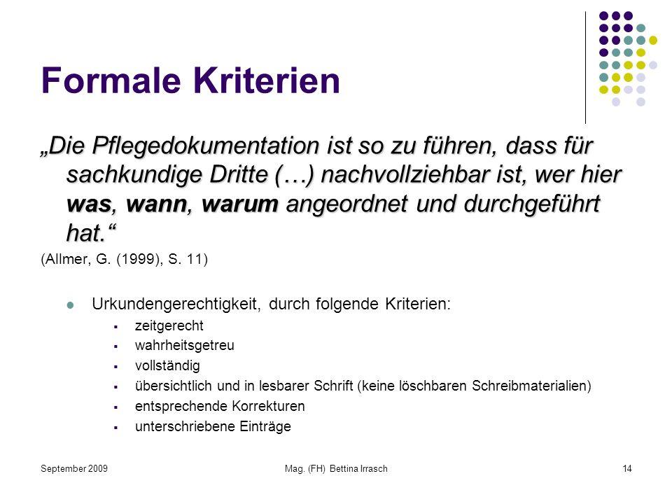 September 2009Mag. (FH) Bettina Irrasch14 Formale Kriterien Die Pflegedokumentation ist so zu führen, dass für sachkundige Dritte (…) nachvollziehbar