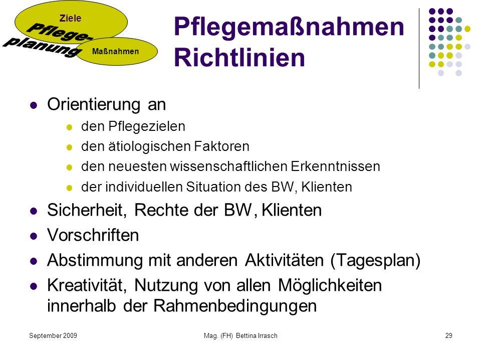 September 2009Mag. (FH) Bettina Irrasch29 Pflegemaßnahmen Richtlinien Orientierung an den Pflegezielen den ätiologischen Faktoren den neuesten wissens