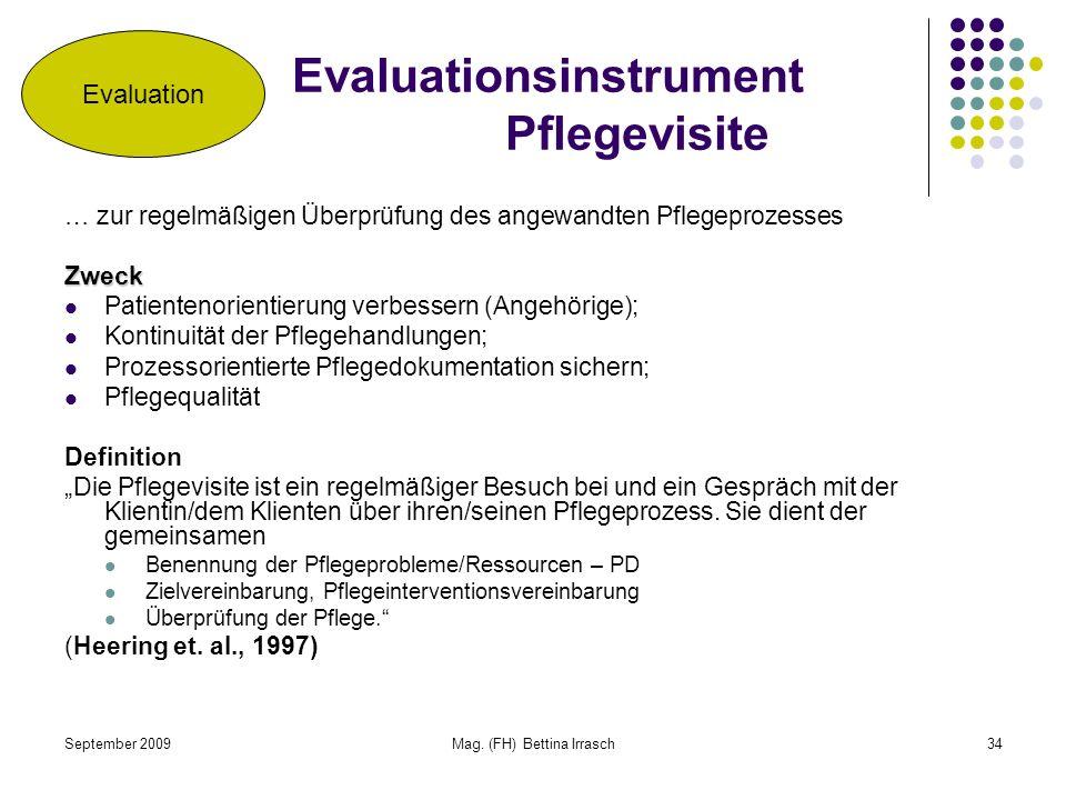 September 2009Mag. (FH) Bettina Irrasch34 Evaluationsinstrument Pflegevisite … zur regelmäßigen Überprüfung des angewandten PflegeprozessesZweck Patie