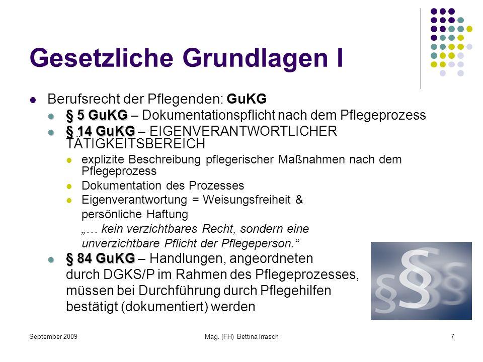 September 2009Mag. (FH) Bettina Irrasch7 Gesetzliche Grundlagen I Berufsrecht der Pflegenden: GuKG § 5 GuKG § 5 GuKG – Dokumentationspflicht nach dem