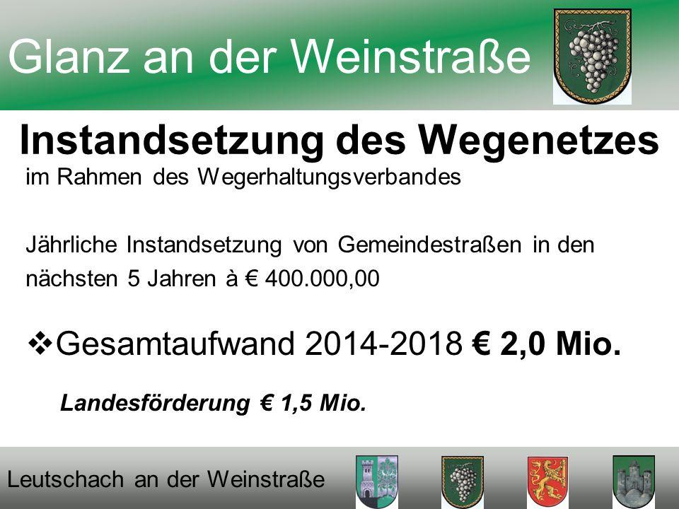 Instandsetzung des Wegenetzes im Rahmen des Wegerhaltungsverbandes Jährliche Instandsetzung von Gemeindestraßen in den nächsten 5 Jahren à 400.000,00 Gesamtaufwand 2014-2018 2,0 Mio.