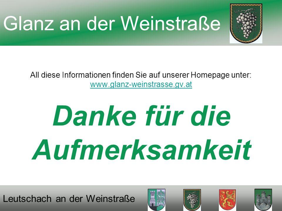 All diese Informationen finden Sie auf unserer Homepage unter: www.glanz-weinstrasse.gv.at Danke für die Aufmerksamkeit www.glanz-weinstrasse.gv.at Glanz an der Weinstraße Leutschach an der Weinstraße