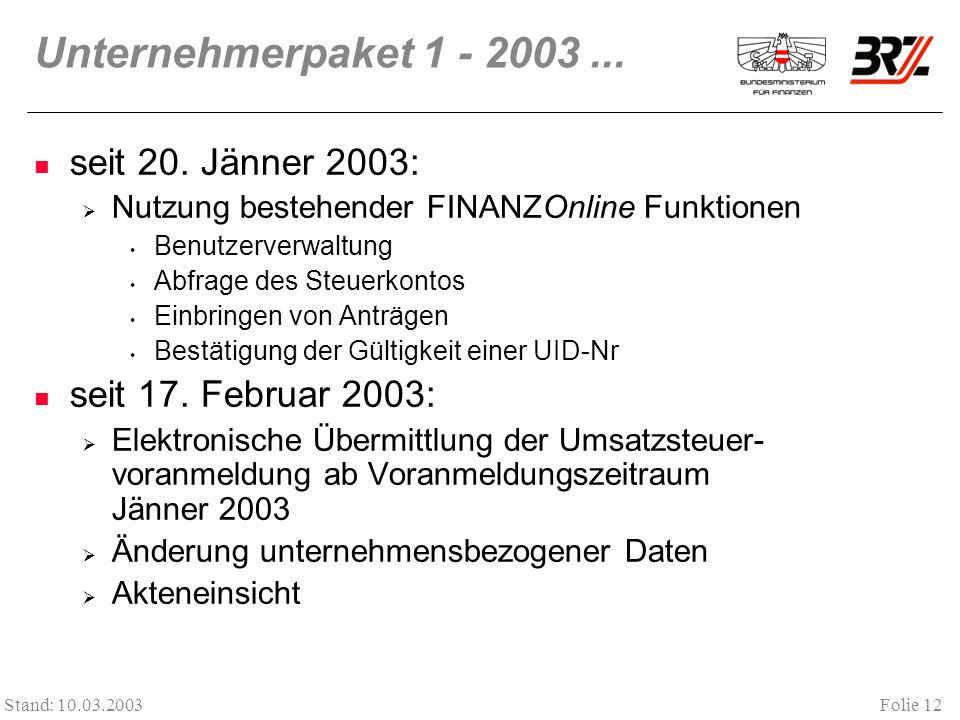 Folie 12 Stand: 10.03.2003 Unternehmerpaket 1 - 2003... seit 20. Jänner 2003: Nutzung bestehender FINANZOnline Funktionen Benutzerverwaltung Abfrage d