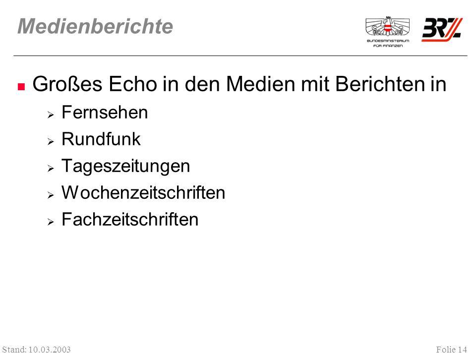 Folie 14 Stand: 10.03.2003 Medienberichte Großes Echo in den Medien mit Berichten in Fernsehen Rundfunk Tageszeitungen Wochenzeitschriften Fachzeitsch
