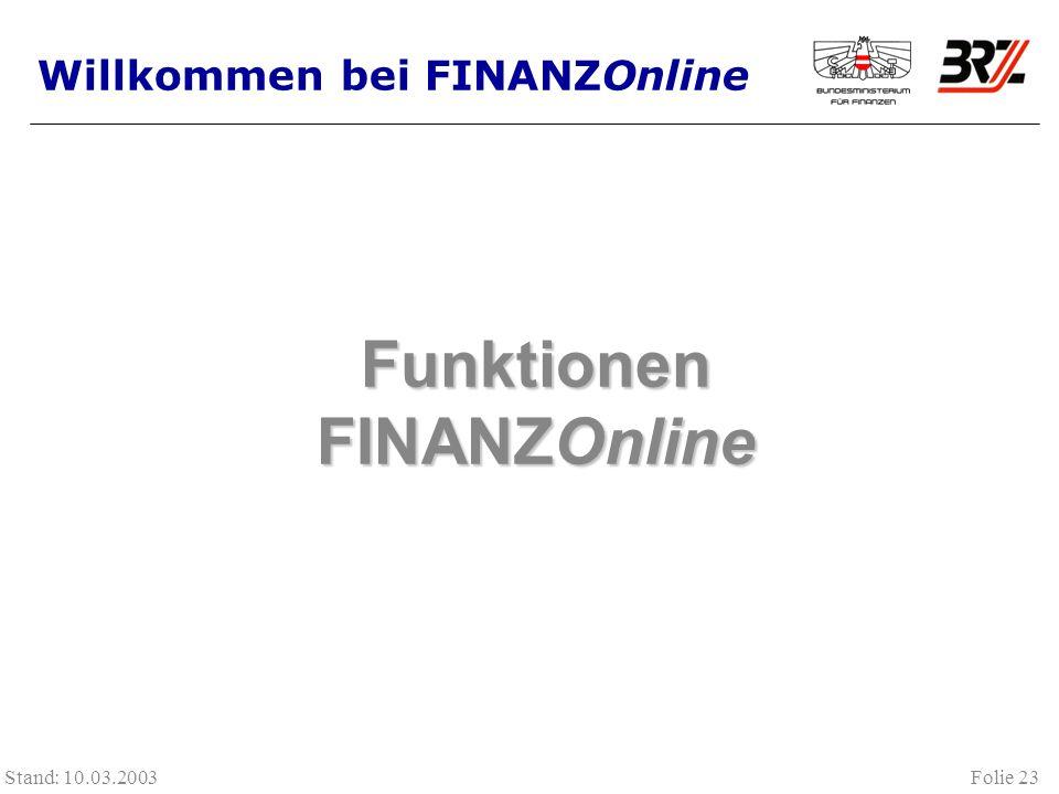 Folie 23 Stand: 10.03.2003 Funktionen FINANZOnline Willkommen bei FINANZOnline