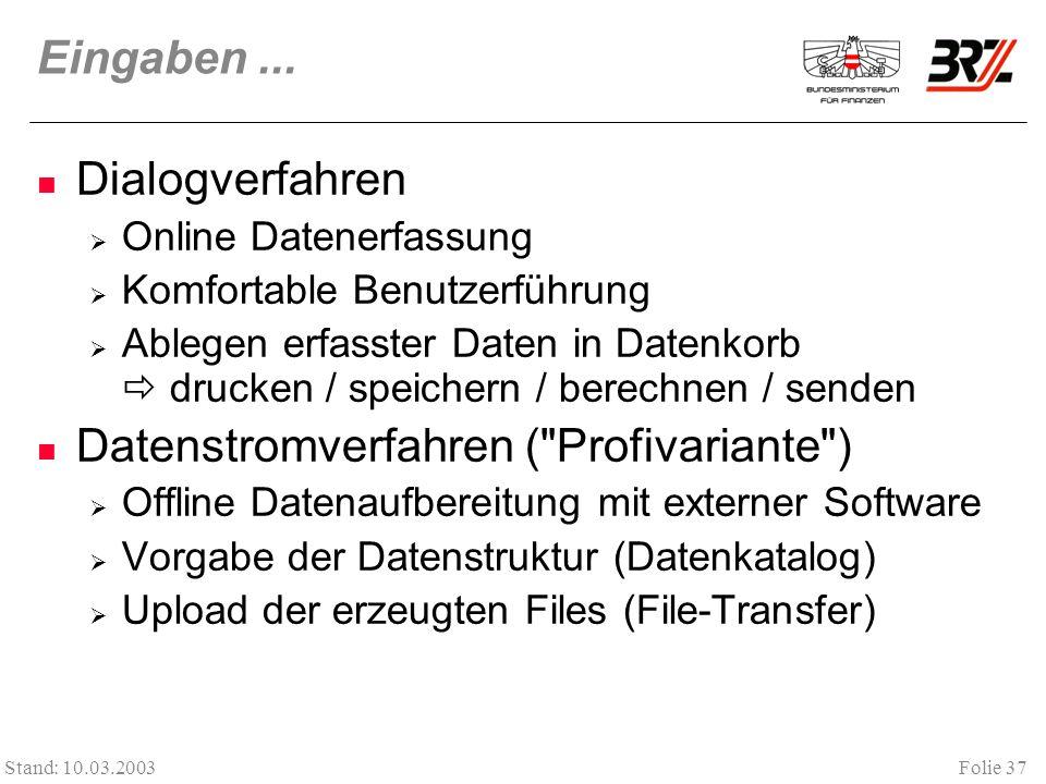 Folie 37 Stand: 10.03.2003 Eingaben... Dialogverfahren Online Datenerfassung Komfortable Benutzerführung Ablegen erfasster Daten in Datenkorb drucken