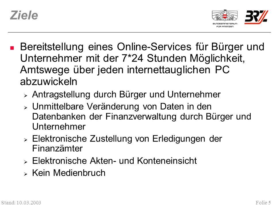 Folie 5 Stand: 10.03.2003 Ziele Bereitstellung eines Online-Services für Bürger und Unternehmer mit der 7*24 Stunden Möglichkeit, Amtswege über jeden