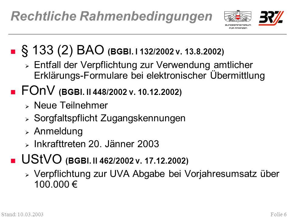 Folie 6 Stand: 10.03.2003 Rechtliche Rahmenbedingungen § 133 (2) BAO (BGBl. I 132/2002 v. 13.8.2002) Entfall der Verpflichtung zur Verwendung amtliche