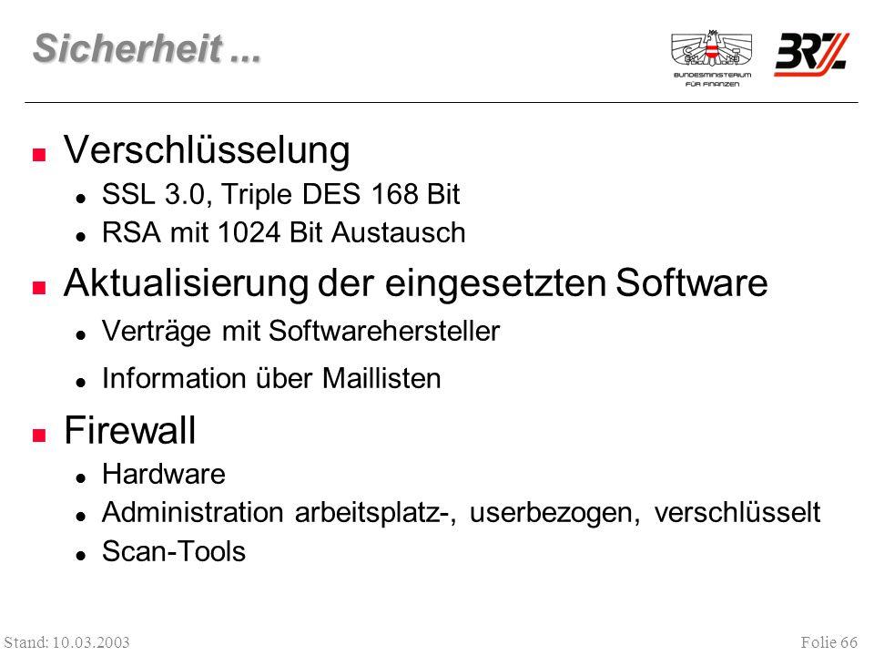 Folie 66 Stand: 10.03.2003 Sicherheit... Verschlüsselung SSL 3.0, Triple DES 168 Bit RSA mit 1024 Bit Austausch Aktualisierung der eingesetzten Softwa