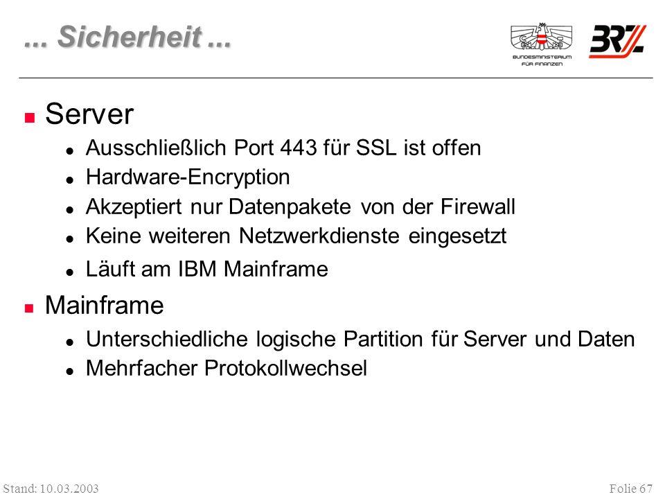 Folie 67 Stand: 10.03.2003... Sicherheit... Server Ausschließlich Port 443 für SSL ist offen Hardware-Encryption Akzeptiert nur Datenpakete von der Fi