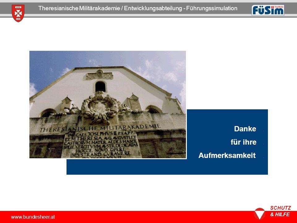 Theresianische Militärakademie / Entwicklungsabteilung - Führungssimulation www.bundesheer.at SCHUTZ & HILFE Danke.